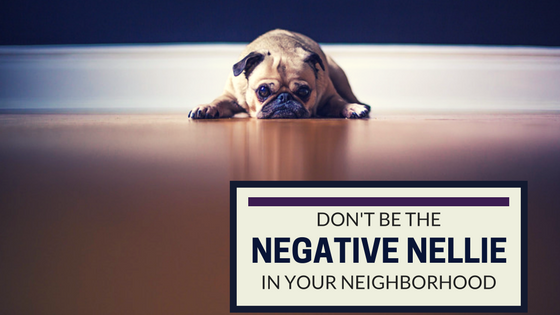 In your neighborhood, don't be the Negative Nellie