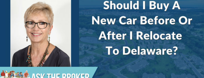 Should I buy a new care before or after I relocate to Delaware