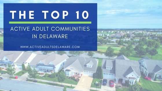 What Are The Top 10 Delaware Active Adult Communities?