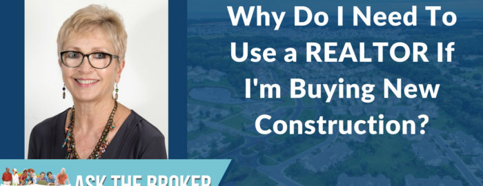 Why do I need a REALTOR when I buy a new construction home