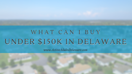 Are there homes $150k or below in Delaware 55+ communities?