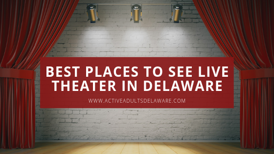 Best places for Delaware Live Theater