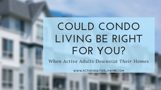 Is Condo living right for you? Thoughts on downsizing your home