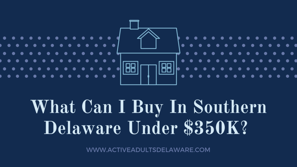 Searching for homes in Southern Delaware under $350k?