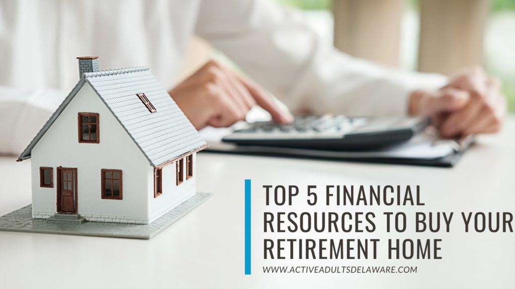 top 5 home financing resources you need to buy your retirement home